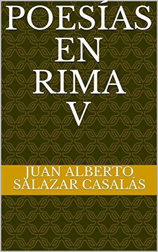 Poesías en Rima V por Juan Alberto Salazar Casalás