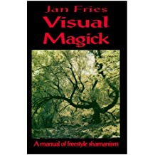 Visual Magick: a manual of freestyle shamanism (English Edition)