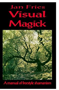 Visual Magick: a manual of freestyle shamanism by [Fries, Jan]