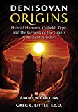Denisovan Origins: Hybrid Humans, G�bekli Tepe, and the Genesis of the Giants of Ancient America