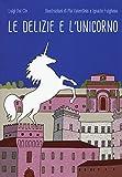Le delizie e l'unicorno. Ediz. a colori