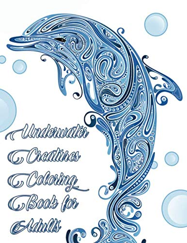 Underwater Creatures Coloring Book for Adults - Ocean and Sea Life Animal Coloring Book for Adults: Sea Life Adult Coloring Book