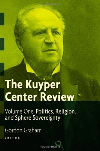 The Kuyper Center Review: Politics, Religion, and Sphere Sovereignity v. 1