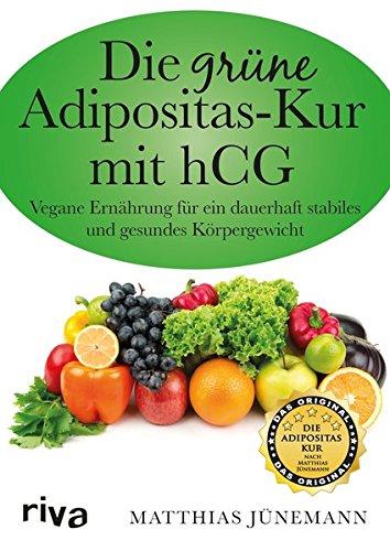 Die grüne Adipositas-Kur mit hCG:Vegane Ernährung für ein dauerhaft stabiles und gesundes Körpergewicht (Adipositas-smoothie)