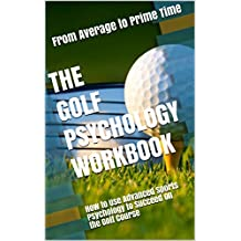 The Golf Psychology Workbook: How to Use Advanced Sports Psychology to Succeed on the Golf Course (English Edition)