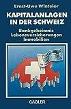 Kapitalanlagen in der Schweiz: Bankgeheimnis Lebensversicherungen Immobilien