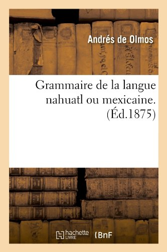 Grammaire de la langue nahuatl ou mexicaine. (Éd.1875) par Andrés de Olmos