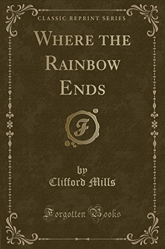 Where the Rainbow Ends (Classic Reprint)