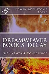 Book 5: Decay: The Enemy Of Conscience (Dreamweaver 2) (English Edition)