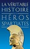 La Véritable Histoire des héros spartiates (La Véritable Histoire de... t. 7)