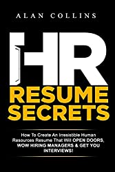 HR Resume Secrets: How To Create An Irresistible Human Resources Resume That Will  Open Doors, Wow Hiring Managers & Get You Interviews!