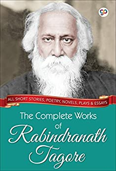 The Complete Works of Rabindranath Tagore (GP Complete Works Book 1) by [Tagore, Rabindranath]