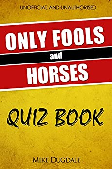 The Only Fools and Horses Quiz Book: 200 Cushty questions that fell off the back of a lorry in Peckham by [Dugdale, Mike]