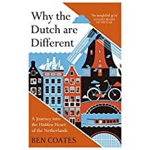 Why the Dutch are Different: A Journey into the Hidden Heart of the Netherlands (English Edition)