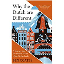 Why the Dutch are Different: A Journey into the Hidden Heart of the Netherlands: From Amsterdam to Zwarte Piet, the acclaimed guide to travel in Holland