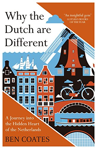 Why the Dutch are Different: A Journey into the Hidden Heart of the Netherlands: From Amsterdam to Zwarte Piet, the acclaimed guide to travel in Holland (English Edition) por Ben Coates