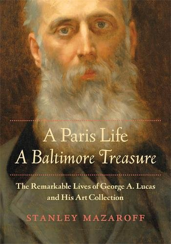 A Paris Life, A Baltimore Treasure - The Remarkable Lives of George A. Lucas and His Art Collection