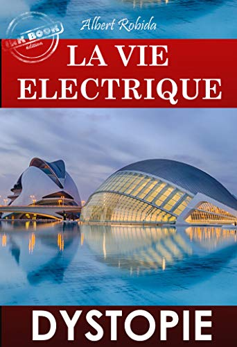 Couverture du livre La vie électrique (dystopie): édition intégrale & entièrement illustrée (Science-fiction française)