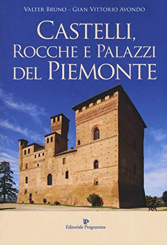 Castelli, rocche e palazzi del Piemonte. Ediz. illustrata