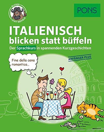 PONS Sprachkurs Italienisch 1 blicken statt büffeln : Der Sprachkurs in spannenden Kurzgeschichten. Für Anfänger Plus. (PONS blicken statt büffeln)