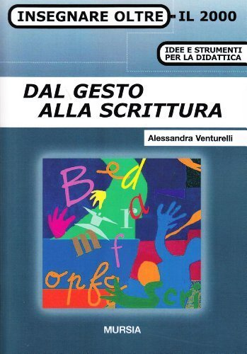 Dal gesto alla scrittura (Insegnare oltre il 2000) di Venturelli, Alessandra (2004) Tapa blanda
