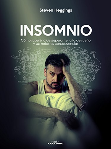 Insomnio: Cómo superé la desesperante falta de sueño y sus nefastas consecuencias por Steven Heggings