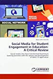 Social Media for Student Engagement in Education: A Critical Review: Social media sites have transformed teaching & learning activities with the advent and development of Web 2.0 application