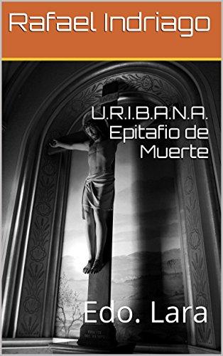 U.R.I.B.A.N.A. Epitafio de Muerte: Edo. Lara por Rafael Indriago