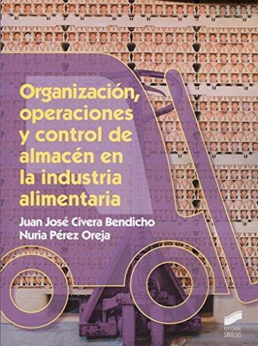 Organización, operaciones y control de almacén en la industria alimentaria (Industria alimentarias) por Juan José/Pérez Oreja, Nuria Civera Bendicho