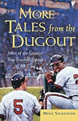 More Tales from the Dugout: More of the Greatest True Baseball Stories of All Time 1st edition by Shannon, Mike (2004) Paperback