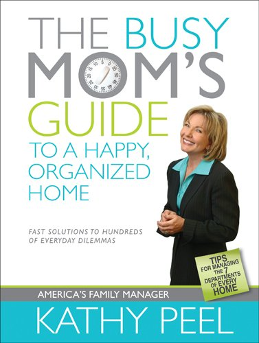 The Busy Mom S Guide To A Happy Organized Home Fast Solutions To Hundreds Of Everyday Dilemmas