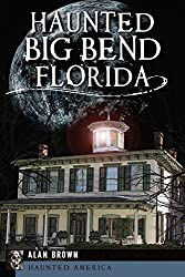Haunted Big Bend, Florida (Haunted America)