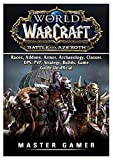 World of Warcraft Battle for Azeroth, Races, Addons, Armor, Archaeology, Classes, Dps, Pvp, Strategy, Builds, Game Guide Unofficial...