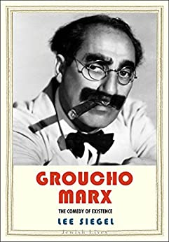 Groucho Marx: The Comedy of Existence (Jewish Lives) di [Siegel, Lee]