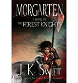 [ [ MORGARTEN: A NOVEL OF THE FOREST KNIGHTS BY(SWIFT, J K )](AUTHOR)[PAPERBACK]