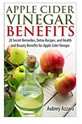 Apple Cider Vinegar Benefits: 28 Secret Remedies, Detox Recipes, and Health and Beauty Benefits for Apple Cider Vinegar (The Apple Cider Vinegar Handbook: 28 Benefits, Cures, and Remedies) (Volume 1) by Aubrey Azzaro (2014-01-14)