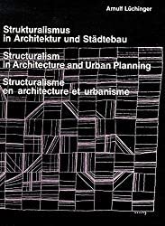Strukturalismus in Architektur und Städtebau. Structuralism in Architecture and Urban Planning. Structuralisme en architecture et urbanisme.