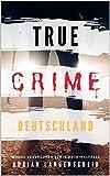 TRUE CRIME DEUTSCHLAND I wahre Verbrechen - echte Kriminalfälle I Adrian Langenscheid: 15 schockierende Kurzgeschichten aus dem wahren Leben