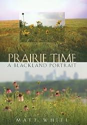 Prairie Time: A Blackland Portrait (Sam Rayburn Series on Rural Life, sponsored by Texas A&M University-Commerce) by Matt White (2013-10-07)