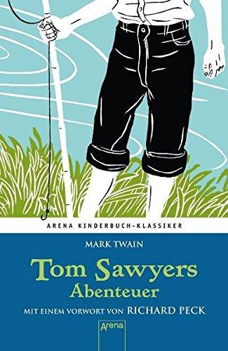 Tom Sawyers Abenteuer. Mit einem Vorwort von Richard Peck: Arena Kinderbuch-Klassiker