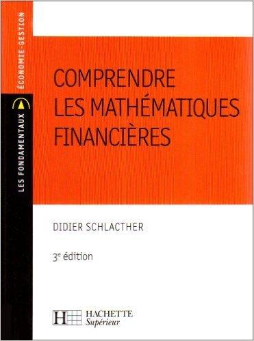 Comprendre les mathématiques financières de Didier Schlacther ( 21 juin 2007 )