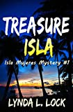 Treasure Isla: A Caribbean action adventure set on Isla Mujeres, Mexico (Isla Mujeres Mystery Series Book 1)