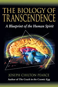 The Biology of Transcendence: A Blueprint of the Human Spirit by [Pearce, Joseph Chilton]