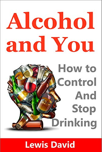Alcohol and You: How to Control and Stop Drinking (Alcohol Recovery Book 1) (English Edition)