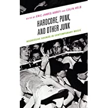 Hardcore, Punk, and Other Junk: Aggressive Sounds in Contemporary Music
