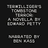 Terwilliger's Tombstone Terror: A Novella by Edward Petty