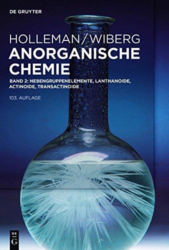 Holleman • Wiberg Anorganische Chemie: Nebengruppenelemente, Lanthanoide, Actinoide, Transactinoide: Band 2: Nebengruppenelemente, Lanthanoide, Actinoide, Transactinoide, Anhänge