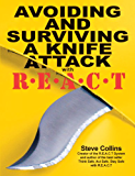 Knife Attack Self Defence. Personal Safety. Avoiding and surviving a knife attack. Defend yourself with the REACT System: The Steve Collins R.E.A.C.T System ... Collins REACT Self Defense Library Book 2)
