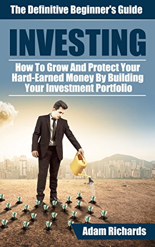 Investing For Beginners: The Definitive Beginner's Guide: How To Grow And Protect Your Hard-Earned Money By Building Your Investment Portfolio (Investing ... Business & Money) (English Edition) Hard Money Real Estate