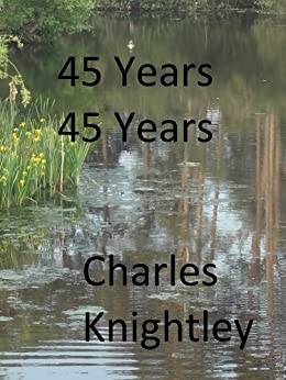 45 Years, 45 Years (English Edition) di [Knightley, Charles]